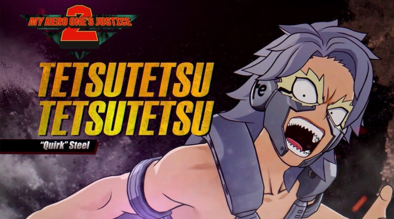 Tetsutetsu Tetsutetsu disponibile da oggi in MY HERO ONE'S JUSTICE 2!